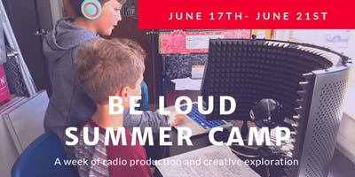 Be Loud Summer Camp (Session 1 June 17th-June 21st)