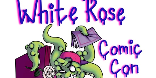 2nd Annual White Rose Comic Con Vendor Spaces Apr 4-5 2020