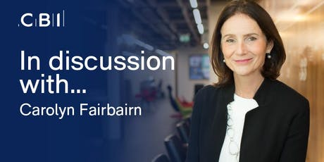 In Discussion with Dame Carolyn Fairbairn, CBI Director General  tickets