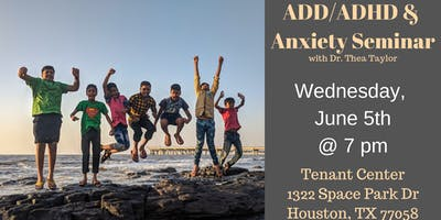 ADD/ADHD & Anxiety - June 5th, 2019 @ 7pm.
