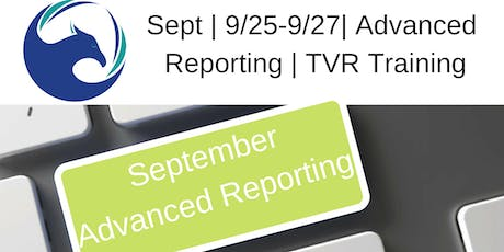 September |9/25-9/27 | Advanced Reporting | TVR Training tickets