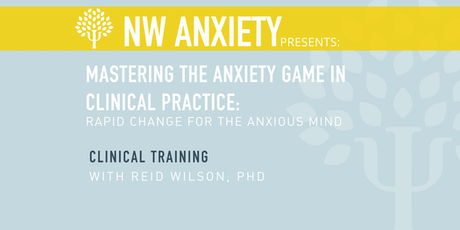 Mastering the Anxiety Game in Clinical Practice: Rapid Change for the Anxious Mind tickets
