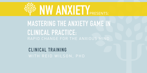 Mastering the Anxiety Game in Clinical Practice: Rapid Change for the Anxious Mind