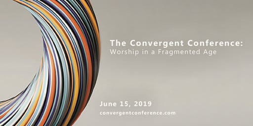 The Convergent Conference: Worship in a Fragmented Age