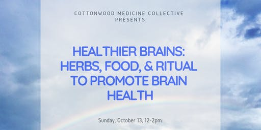 Healthier Brains: Herbs, Food, and Ritual to promote Brain Health