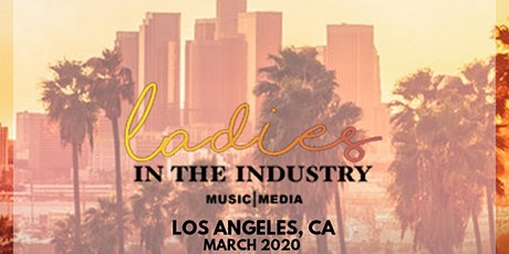Ladies in the Industry: Music and Media 2020 LA Conference tickets