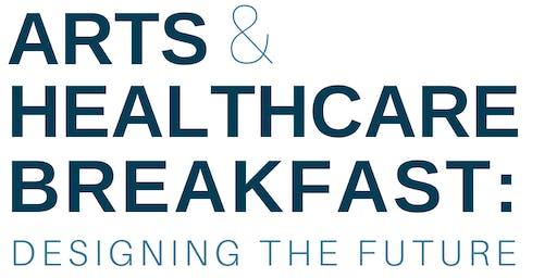 2019 Arts & Healthcare Breakfast: Designing the Future
