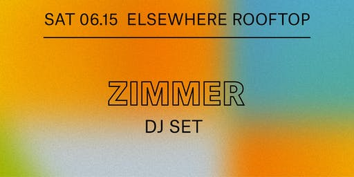 Zimmer (DJ Set), Cry Baby, Evan Michael & Jonny Sum @ Elsewhere (Rooftop)