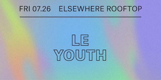 Le Youth, Tee Lerrone @ Elsewhere (Rooftop)