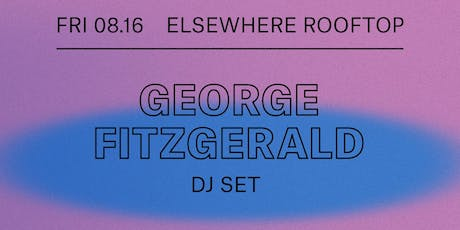 George Fitzgerald (DJ Set), The Duchess @ Elsewhere (Rooftop) tickets