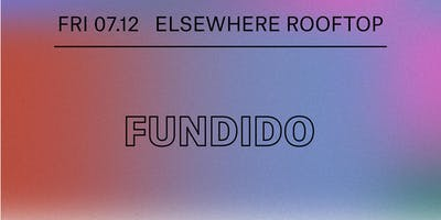 Fundido @ Elsewhere (Rooftop)