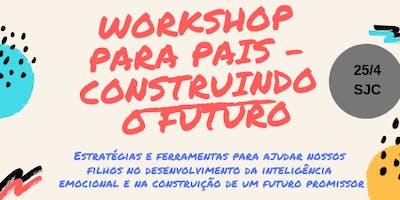 WORKSHOP PARA PAIS - CONSTRUINDO O FUTURO