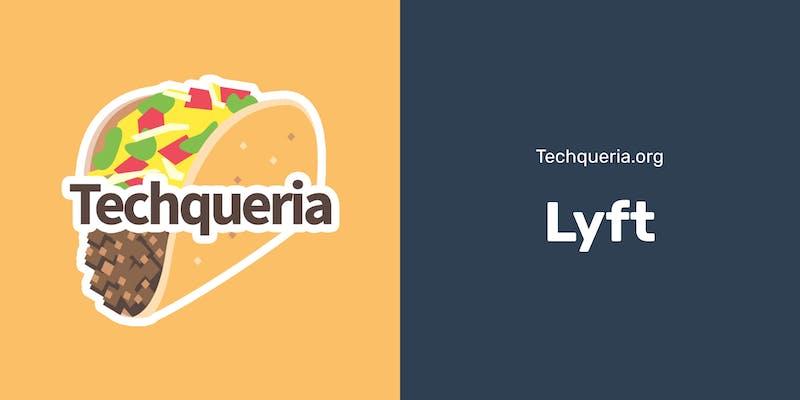 Techqueria @ Lyft