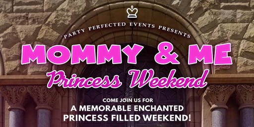 Mommy & Me Princess Weekend