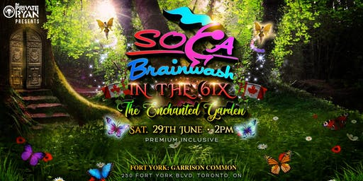 "Dj Private Ryan presents Soca Brainwash in the 6ix: ""The Enchanted Garden"""