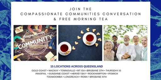 Compassionate Community Conversation Free Morning Tea - Rockhampton