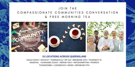 Compassionate Community Conversation Free Morning Tea - Brisbane North