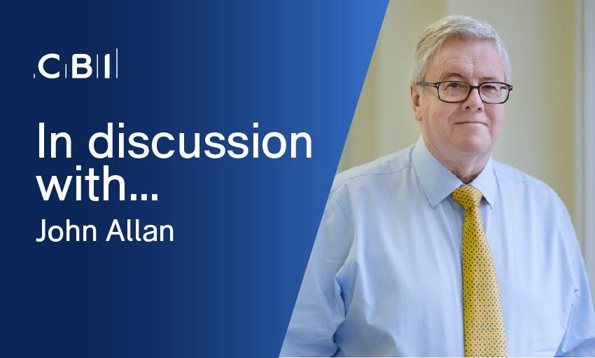 In Discussion with CBI President, John Allan