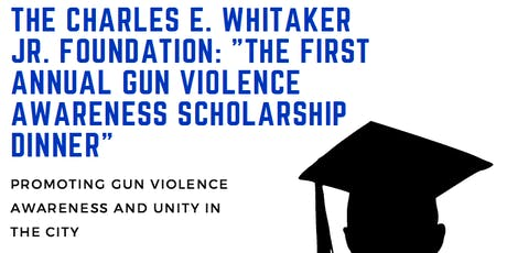 The First Annual Gun Violence Awareness Scholarship Dinner tickets
