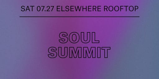 Soul Summit @ Elsewhere (Rooftop)