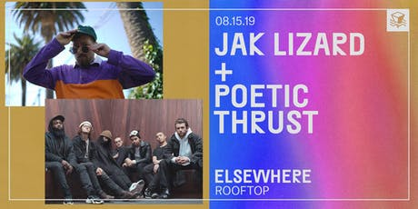 Jak Lizard + Poetic Thrust @ Elsewhere (Rooftop) tickets