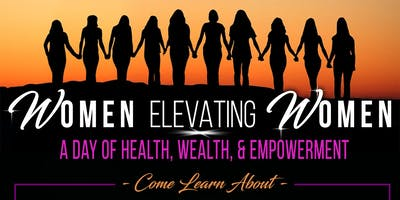 Women Elevating Women: A Day of Health, Wealth & Empowerment