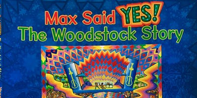 Max Said Yes! - Celebrate 50 Years Since Woodstock