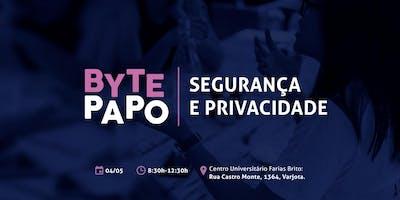 Byte Papo: Segurança e Privacidade