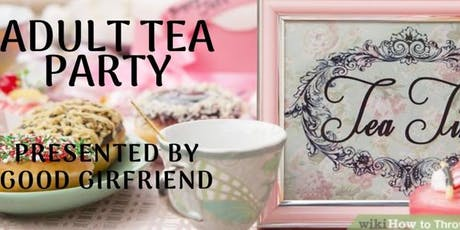 """Houston's 3rd Annual """"Adult Tea Party"""" Hosted by GoodGirlfriends Sisterhood tickets"""