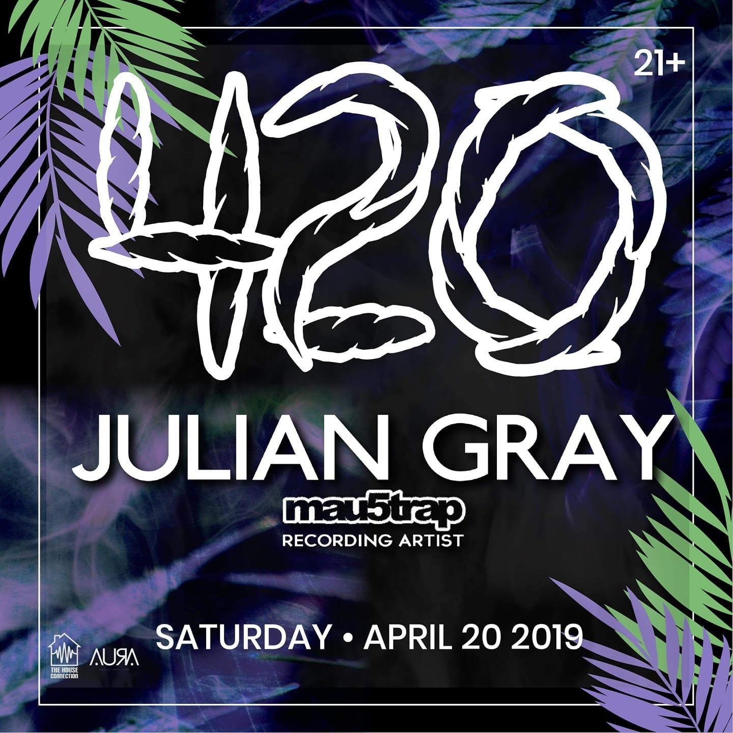 The House Connection 4/20 @ Aura Tempe with JULIAN GRAY (mau5trap artist)