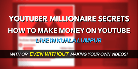 [NEW In KL] YouTuber Millionaire Secrets: How To Make Money On YouTube! tickets