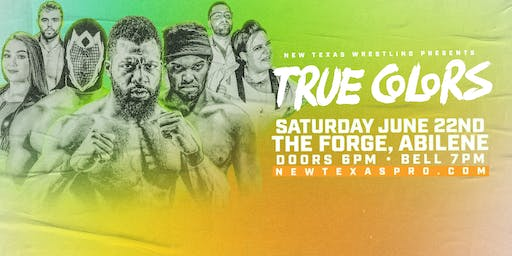 "New Texas Pro Wrestlings Presents: ""True Colors"""