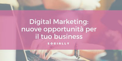 Digital Marketing: nuove opportunità dal web per il tuo business