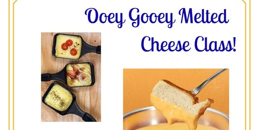 Ooey Gooey Melted Cheese Class