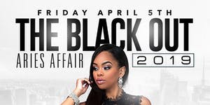 FRIDAY APRIL 5TH ( THE BLACK OUT ARIES AFFAIR ) 2019