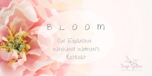 BLOOM ~ An Expansive Women's Weekend Retreat