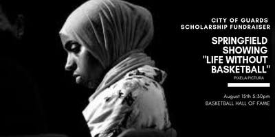 CITY OF GUARDS 2019 SCHOLARSHIP FUNDRAISER: LIFE WITHOUT BASKETBALL ( BILQIS ABDUL-QAADIR DOCUMENTARY) DIRECTED BY PIXELA PICTURA
