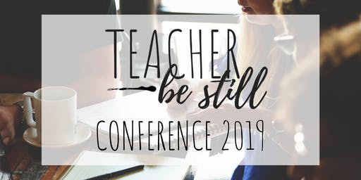 Teacher Be Still Conference 2019