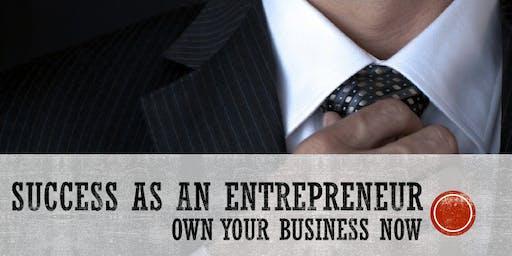 SUCCESS AS AN ENTREPRENEUR - OWN YOUR BUSINESS NOW!
