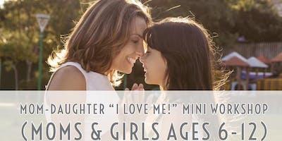 """Mom-Daughter \""""I Love ME!\"""" Mini Workshop (Moms & Girls Ages 6-12)"""