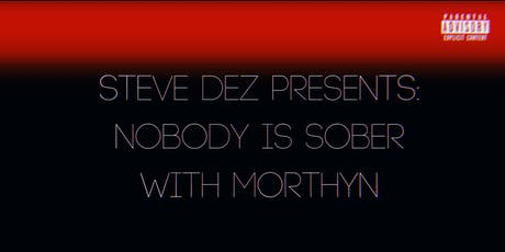 Steve Dez Presents: Nobody is Sober with Morthyn tickets