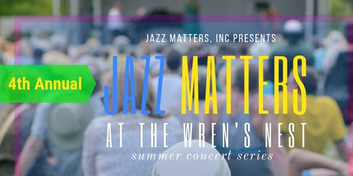 Jazz Matters, Inc. 4th Annual Jazz Matters At The Wren's Nest Summer Concert Series