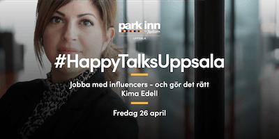 #HappyTalksUppsala - Jobba med influencers - och gör det rätt