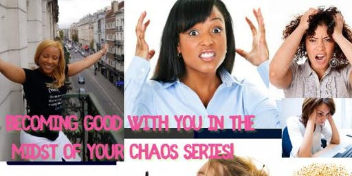 Becoming Good  with Being You In The Midst Of Chaos While Juggling Life,Leisure and Work!