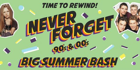 Never Forget - Relive the 90's & 00's - Big Summer Bash tickets