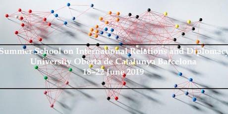 Summer School on International Relations and Diplomacy, University Oberta de Catalunya Barcelona, 18–22 June 2019 entradas