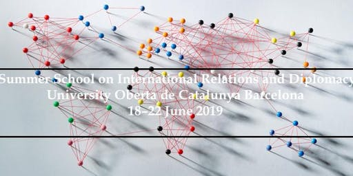 Summer School on International Relations and Diplomacy, University Oberta de Catalunya Barcelona, 18–22 June 2019