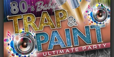 80's Baby Trap & Paint Party