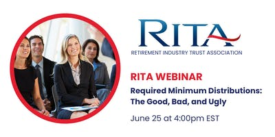 RITA Webinar - Required Minimum Distributions: The Good, Bad and Ugly!