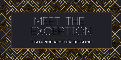 Meet the Exception — Featuring Rebecca Kiessling
